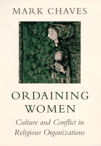 9780674641457: Ordaining Women: Culture and Conflict in Religious Organizations