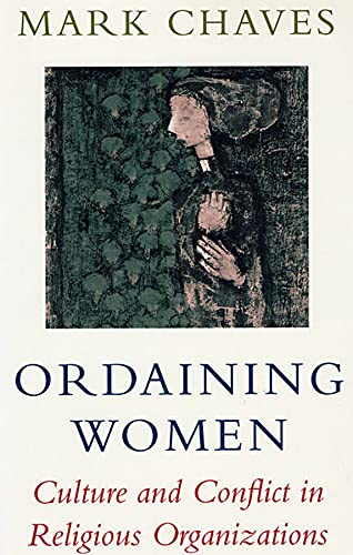 9780674641464: Ordaining Women: Culture and Conflict in Religious Organizations