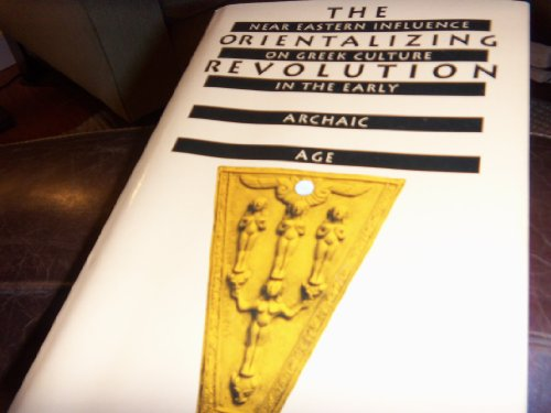 9780674643635: The Orientalizing Revolution: Near Eastern Influence on Greek Culture in the Early Archaic Age (Revealing Antiquity)