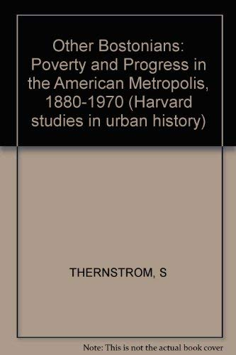 9780674644953: The Other Bostonians: Poverty and Progress in the American Metropolis, 1880-1970