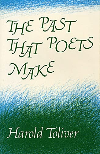 THE PAST THAT POETS MAKE: Toliver, Harold