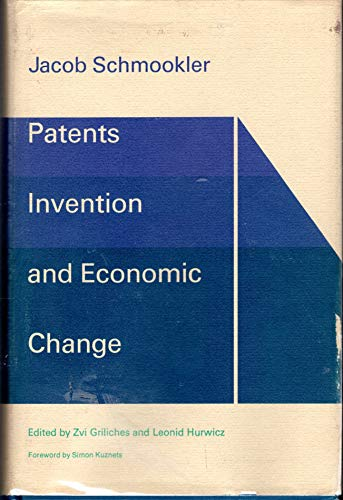 Patents, Invention, and Economic Change: Data and Selected Essays: Schmookler, Jacob