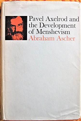 Pavel Axelrod and the Development of Menshevism (Russian Research Center studies): Ascher, Abraham