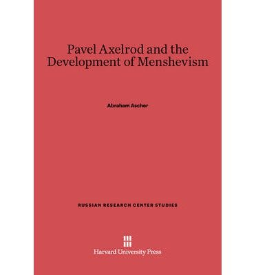 9780674659056: Pavel Axelrod and the Development of Menshevism (Russian Research Center studies)