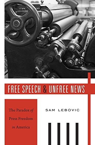9780674659773: Free Speech and Unfree News: The Paradox of Press Freedom in America