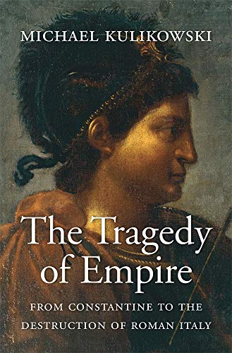 9780674660137: The Tragedy of Empire: From Constantine to the Destruction of Roman Italy: 7 (History of the Ancient World)