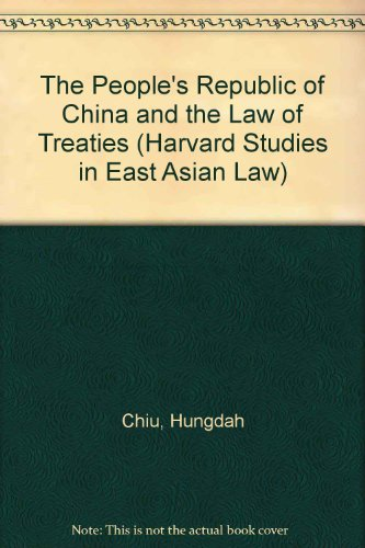The People's Republic of China and the Law of Treaties: Chiu, Hungdah