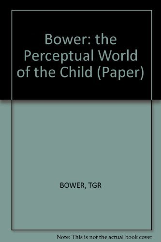 9780674661929: Bower: the Perceptual World of the Child (Paper)