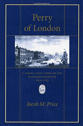 9780674663060: Perry of London: A Family and a Firm on the Seaborne Frontier: A Family and a Firm on the Seaborne Frontier, 1615-1753 (Harvard Historical Studies)