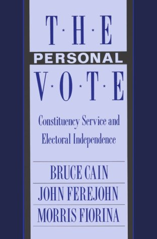 The Personal Vote: Constituency Service and Electoral Independence: Cain, Bruce, Ferejohn, John, ...
