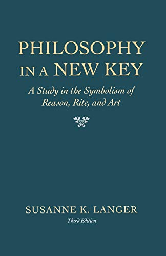 Philosophy in a New Key. A Study in the Symbolism of Reason, Rite, and Art. - Langer, Susanne K.