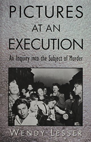 Pictures at an Execution : An Inquiry: Wendy Lesser