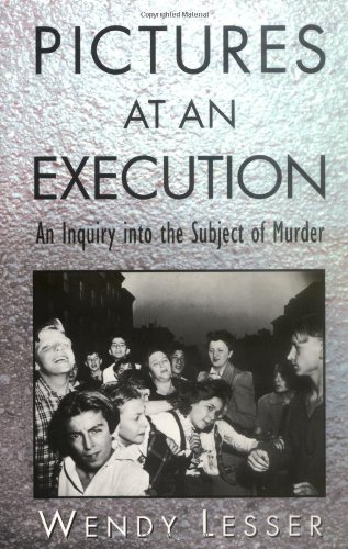 Pictures at an Execution: An Inquiry into the Subject of Murder