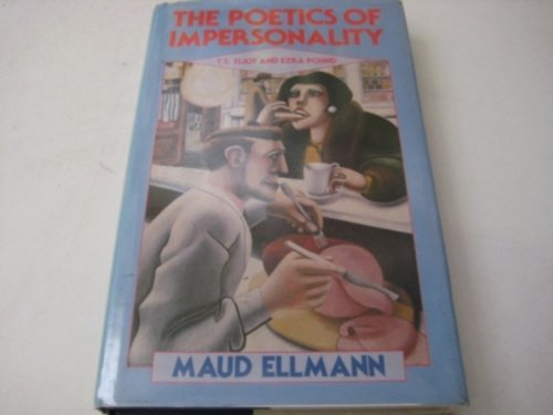 The Poetics of Impersonality: T. S. Eliot and Ezra Pound