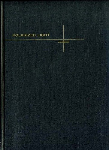 Polarized Light: Production and Use.: William A. Shurcliff.