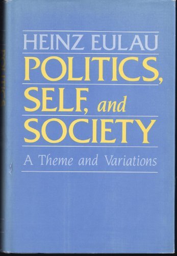 Politics, Self and Society: A Theme and Variations (Hardback): Heinz Eulau