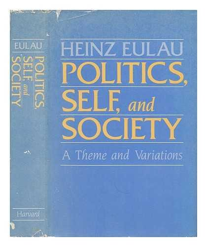 Politics, Self, and Society: A Theme and Variations: Eulau, Heinz