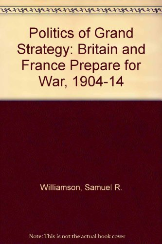9780674688759: The Politics of Grand Strategy: Britain and France Prepare for War, 1904-1914
