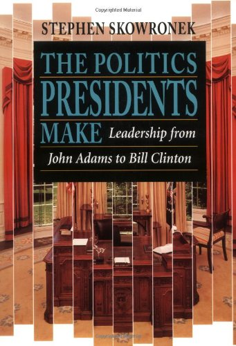 9780674689374: The Politics Presidents Make: Leadership from John Adams to Bill Clinton, Revised Edition