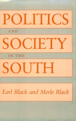 Politics And Society In The South: Black , Earl and Merle Black