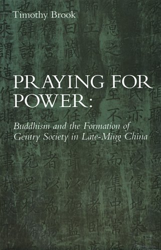 Praying for Power : Buddhism and the Formation of Gentry Society in Late-Ming China