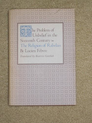 9780674708259: The Problem of Unbelief in the Sixteenth Century: Religion of Rabelais
