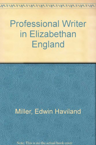 The professional writer in Elizabethan England : a study of nondramatic literature: Miller, Edwin ...