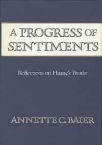 Progress of Sentiments, A: Reflections on Hume's Treatise: Baier, Annette C.