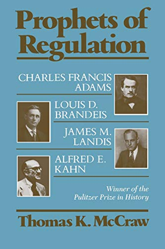 9780674716087: Prophets of Regulation: Charles Francis Adams; Louis D. Brandeis; James M. Landis; Alfred E. Kahn