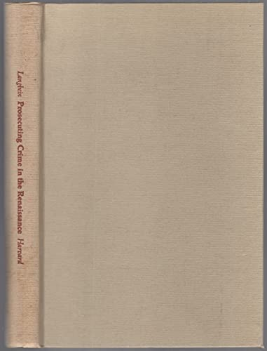 9780674716759: Prosecuting Crime in the Renaissance: England, Germany, France (Studies in legal history)