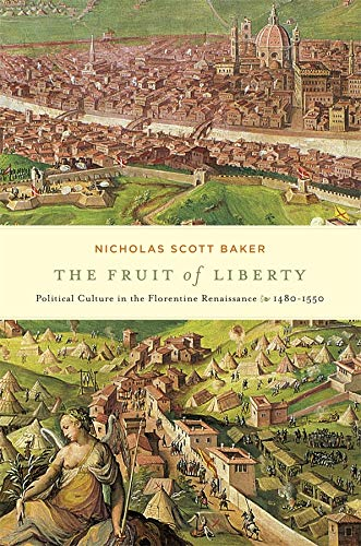 The Fruit of Liberty: Political Culture in the Florentine Renaissance, 1480-1550 (Hardback): ...