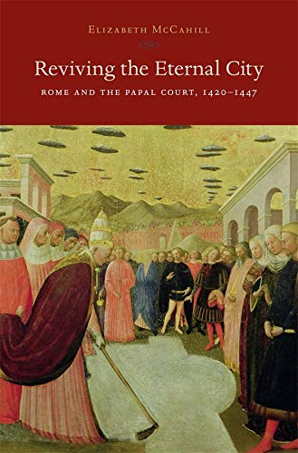 9780674724532: Reviving the Eternal City: Rome and the Papal Court, 1420-1447