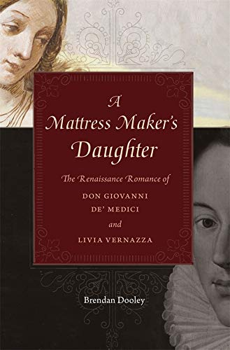 9780674724662: A Mattress Maker's Daughter: The Renaissance Romance of Don Giovanni de' Medici and Livia Vernazza (I Tatti Studies in Italian Renaissance History)