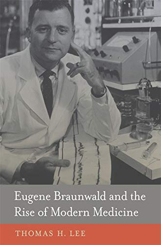 9780674724976: Eugene Braunwald and the Rise of Modern Medicine