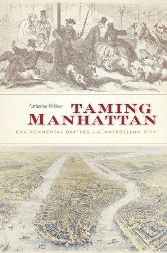 9780674725096: Taming Manhattan: Environmental Battles in the Antebellum City