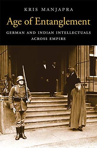 Age of Entanglement: German and Indian Intellectuals: Manjapra, Kris