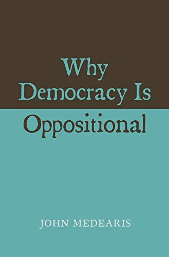 Why Democracy Is Oppositional: Medearis, John