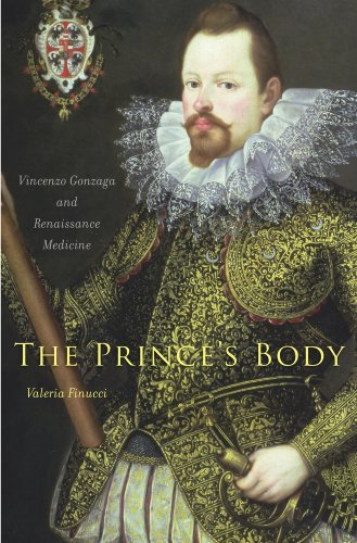 The Prince's Body: Vincenzo Gonzaga and Renaissance Medicine (I Tatti Studies in Italian ...
