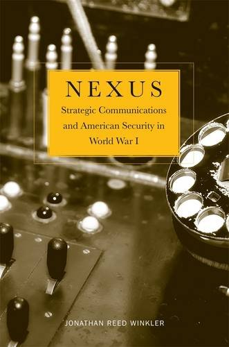 Nexus: Strategic Communications and American Security in World War I: Winkler, Jonathan Reed