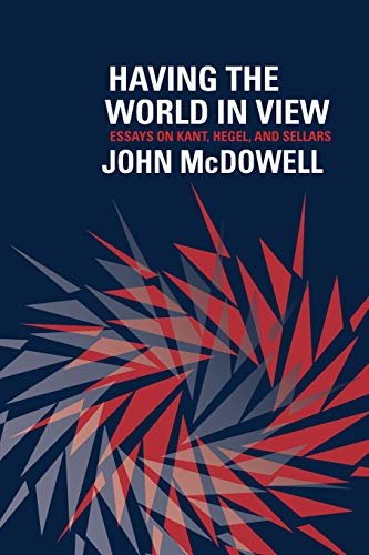 9780674725805: Having the World in View: Essays on Kant, Hegel, and Sellars