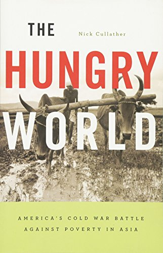 9780674725812: The Hungry World: America's Cold War Battle against Poverty in Asia (Reprint / 1st Harvard University Press Pbk. Ed)