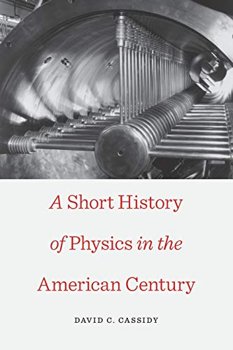 9780674725829: A Short History of Physics in the American Century (New Histories of Science, Technology, and Medicine)