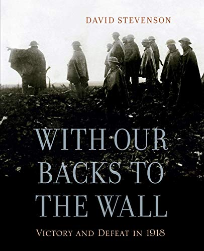 9780674725881: With Our Backs to the Wall: Victory and Defeat in 1918