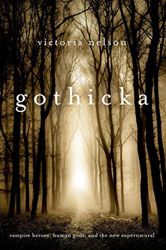 9780674725928: Gothicka: Vampire Heroes, Human Gods, and the New Supernatural
