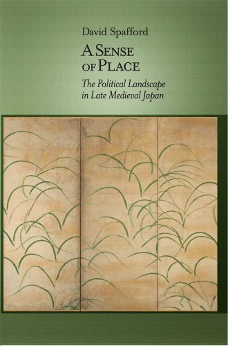 9780674726734: A Sense of Place: The Political Landscape in Late Medieval Japan (Harvard East Asian Monographs)
