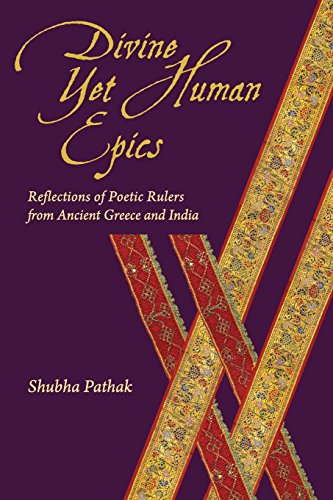 9780674726758: Divine Yet Human Epics: Reflections of Poetic Rulers from Ancient Greece and India (Hellenic Studies Series)