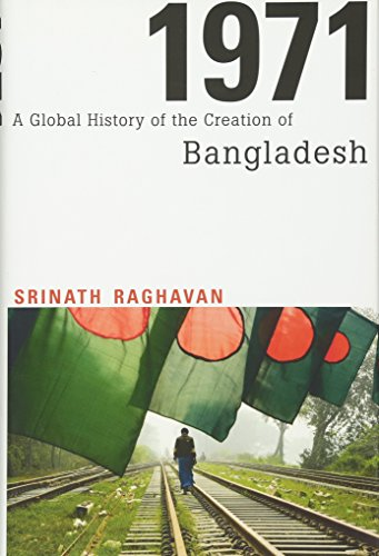 1971 A Global History of the Creation of Bangladesh: Srinath Raghavan