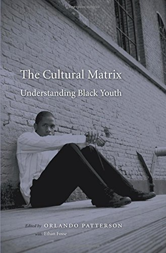 The Cultural Matrix: Understanding Black Youth: Patterson, Orlando, Fosse, Ethan, Clarkwest, Andrew...