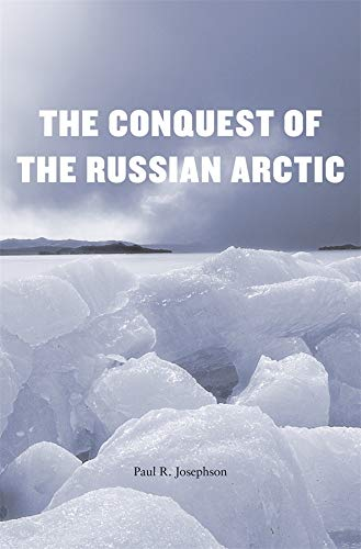 The Conquest of the Russian Arctic (Hardback): Paul R. Josephson