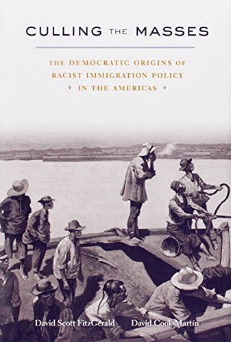 Culling the Masses: The Democratic Origins of Racist Immigration Policy in the Americas (Hardback):...
